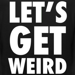 Let's Get Weird White Design T-Shirts - Men's Premium Tank