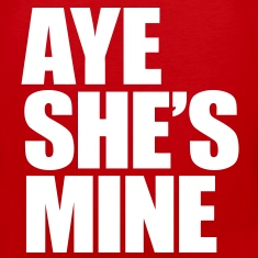 Aye She's Mine T-Shirts - stayflyclothing.com