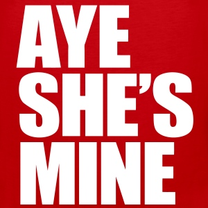 Aye She's Mine T-Shirts - stayflyclothing.com  - Men's Premium Tank