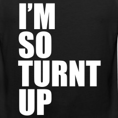 TURNT UP T-Shirts