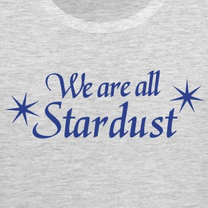 We are all stardust T-Shirts - Men's Premium Tank