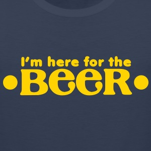 I'm here for the BEER!  T-Shirts - Men's Premium Tank