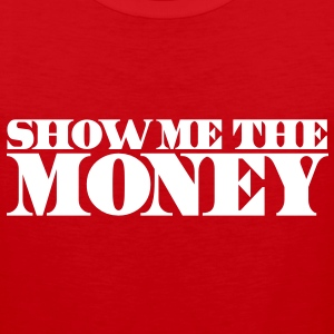 SHOW ME THE MONEY  T-Shirts - Men's Premium Tank