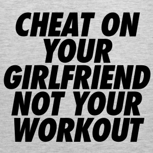 Cheat On Your Girlfriend Not Your Workout T-Shirts - Men's Premium Tank