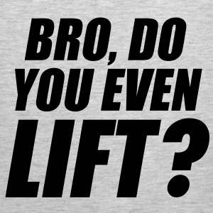 Bro Do You Even Lift? T-Shirts - Men's Premium Tank