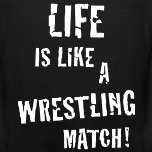 Life is like a wrestling match! Men's Tank Top - Men's Premium Tank