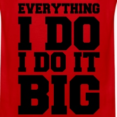 Everything I Do I Do It Big Vector T-Shirts