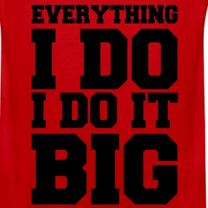 Everything I Do I Do It Big Vector T-Shirts - Men's Premium Tank