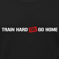 Design ~ Train hard or go home - Men's tank top