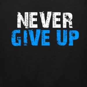 Never Give Up Tank Top - Men's Premium Tank