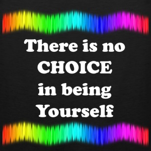 There is no Choice in being Yourself - Men's Premium Tank
