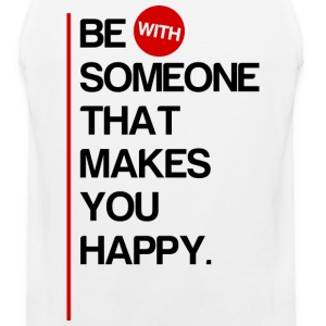 Be (With) Someone That Makes You Happy - Men's Premium Tank