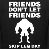 Design ~ Friends Don't Let Friends Skip Leg Day Tank