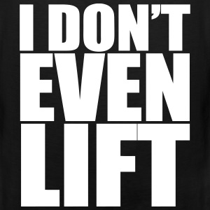 I Don't Even Lift Tank Tops - Men's Premium Tank