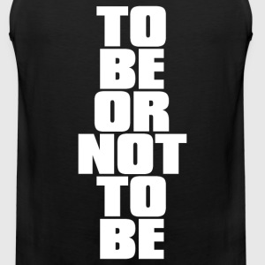 TO BE OR NOT TO BE - Men's Premium Tank