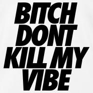 Design ~ Bitch Don't Kill My Vibe Tank Tops