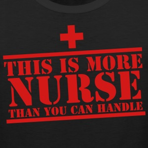 This is more NURSE than you can handle! cross Tank Tops - Men's Premium Tank