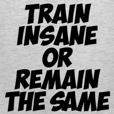Train Insane Or Remain The Same Tank Tops