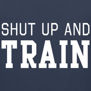 Shut up and train Tank Tops - Men's Premium Tank