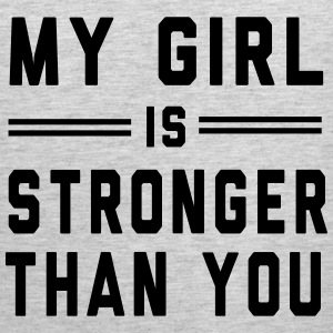My Girl is Stronger than You Tank Tops - Men's Premium Tank