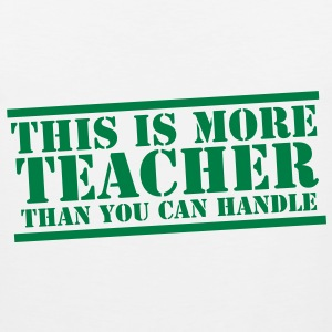 THIS IS MORE teacher than you can handle Tank Tops - Men's Premium Tank