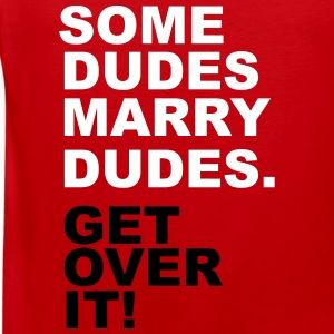 Some Dudes Marry Dudes. Get Over It! Tank Tops - Men's Premium Tank
