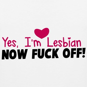 YES I'm LESBIAN - now FUCK off! Tank Tops - Men's Premium Tank