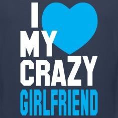 I LOVE my CRAZY Girlfriend  Tank Tops