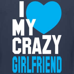 I LOVE my CRAZY Girlfriend  Tank Tops - Men's Premium Tank