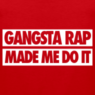 Design ~ Gangsta Rap Made Me Do It Tank Tops