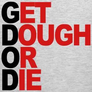 get dough or die Tank Tops - Men's Premium Tank