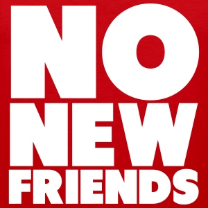 No New Friends Shirt Tank Tops - Men's Premium Tank