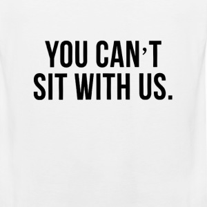 you_cant_sit_with_us Tank Tops - Men's Premium Tank