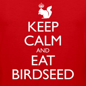 Keep Calm and Eat Birdseed - Men's Premium Tank