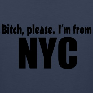Bitch Please I'm From NYC Apparel Tank Tops - Men's Premium Tank