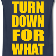 Design ~ Turn Down For What Sleeveless Tank Top