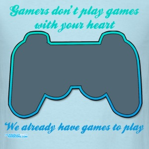 Gamers Don't Play Games With Your Heart - Men's T-Shirt