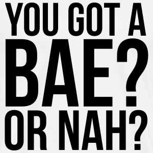 You got a bae? Or nah? T-Shirts - Men's Premium T-Shirt