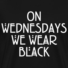 On wednesdays we wear black T-Shirts