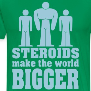STEROIDS make the world bigger T-Shirts - Men's Premium T-Shirt