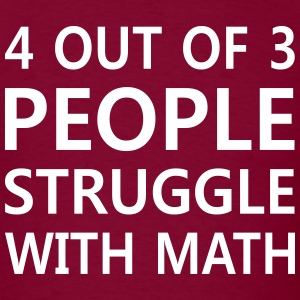 4 out of 3 people struggle with math T-Shirts - Men's T-Shirt