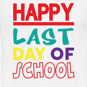 HAPPY LAST DAY OF SCHOOL T-Shirts - Men's Premium T-Shirt