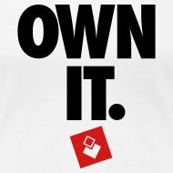 Design ~ Own It - Women's Shirt