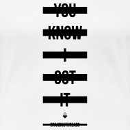 Design ~ You Know I Got It - Womens T-Shirt