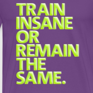 Train Insane! - Men's Premium T-Shirt