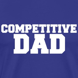 Competitive Dad T-Shirts - Men's Premium T-Shirt