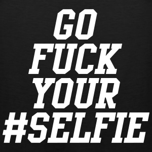 Go Fuck Your Selfie Tank Tops - Men's Premium Tank
