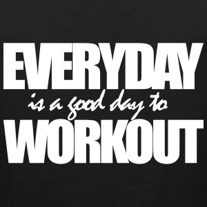 EVERYDAY IS A GOOD DAY TO WORKOUT Tank Tops - Men's Premium Tank