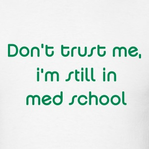 Don't Trust Me: Med School - Men's T-Shirt