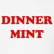 Design ~ DINNER MINT - T-SHIRT - IZATRINI.com